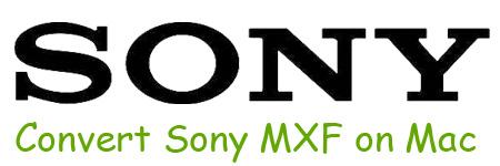Convert Sony MXF video files on Mac via Sony MXF Vdieo Convertrer