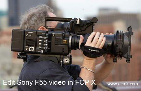 Sony F55 FCP X-convert F55 2K/4K/HD XAVC to FCP X on Mac